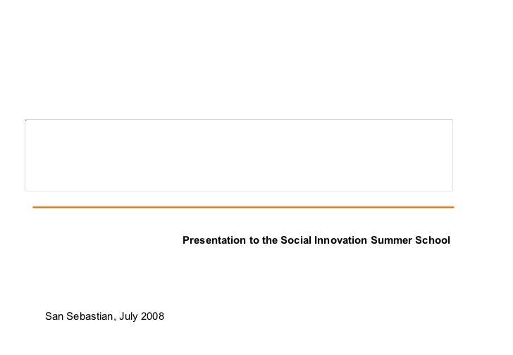 Presentation to the Social Innovation Summer School   San Sebastian, July 2008