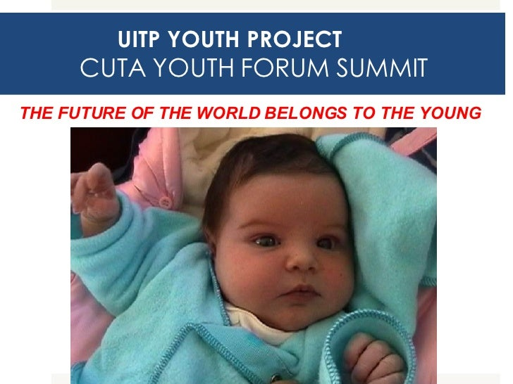 UITP YOUTH PROJECT     CUTA YOUTH FORUM SUMMIT THE FUTURE OF THE WORLD BELONGS TO THE YOUNG