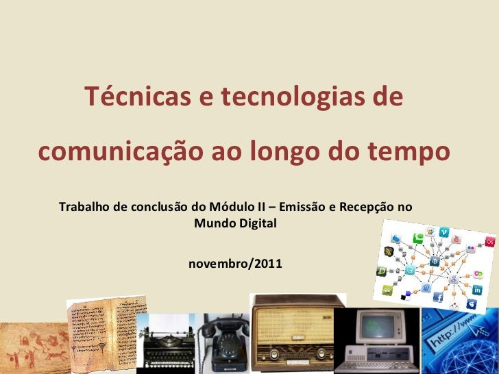 Técnicas e tecnologias decomunicação ao longo do tempo Trabalho de conclusão do Módulo II – Emissão e Recepção no         ...