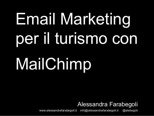 Email Marketing per il turismo con MailChimp Alessandra Farabegoli www.alessandrafarabegoli.it  info@alessandrafarabegoli....