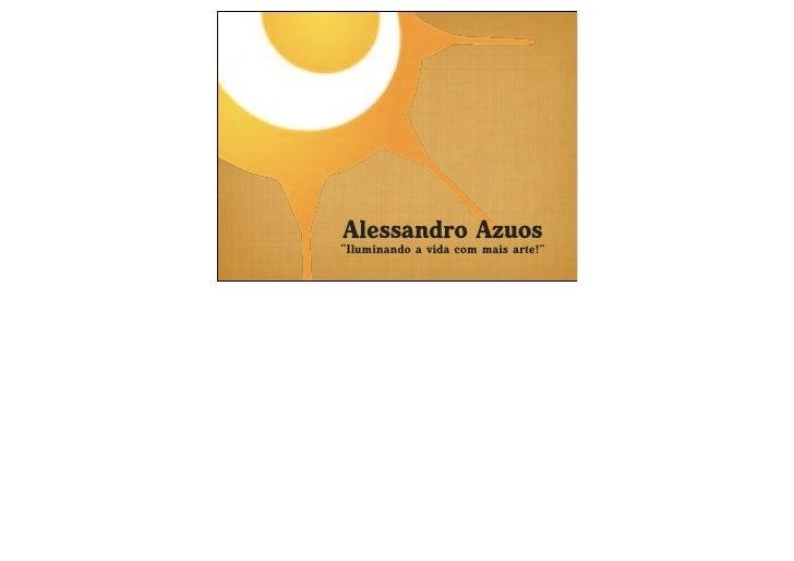"""Alessandro Azuos """"Iluminando a vida com mais arte!"""""""