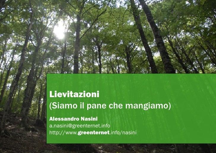 Lievitazioni (Siamo il pane che mangiamo) Alessandro Nasini a.nasini@greenternet.info http://www.greenternet.info/nasini