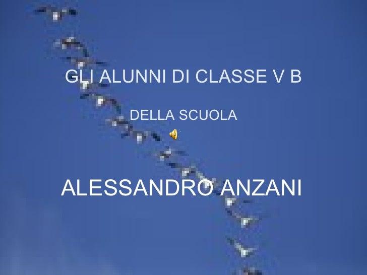 GLI ALUNNI DI CLASSE V B DELLA SCUOLA ALESSANDRO ANZANI