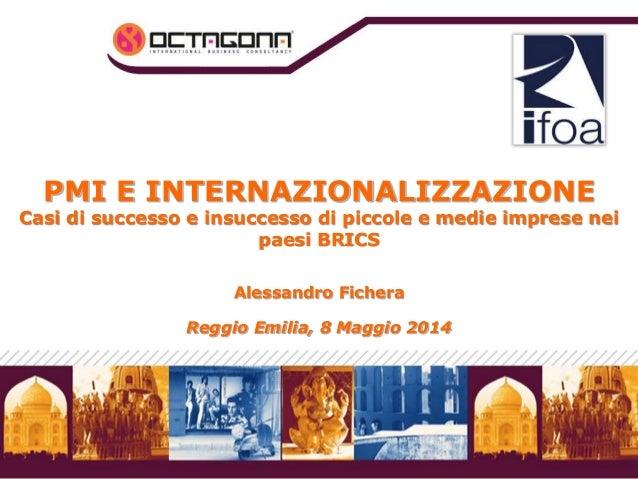 PMI E INTERNAZIONALIZZAZIONE Casi di successo e insuccesso di piccole e medie imprese nei paesi BRICS Alessandro Fichera R...