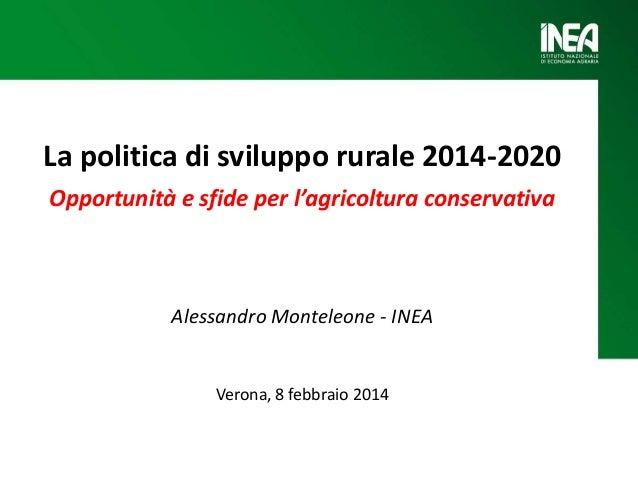La politica di sviluppo rurale 2014-2020 Opportunità e sfide per l'agricoltura conservativa  Alessandro Monteleone - INEA ...
