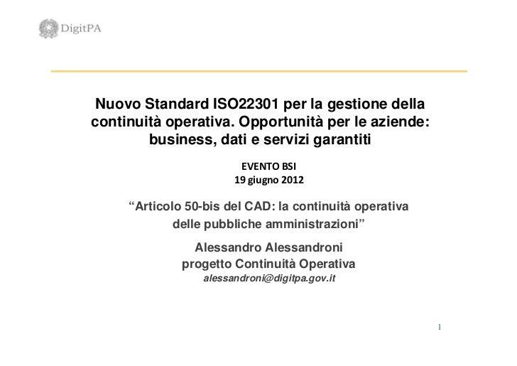 Nuovo Standard ISO22301 per la gestione dellacontinuità operativa. Opportunità per le aziende:        business, dati e ser...