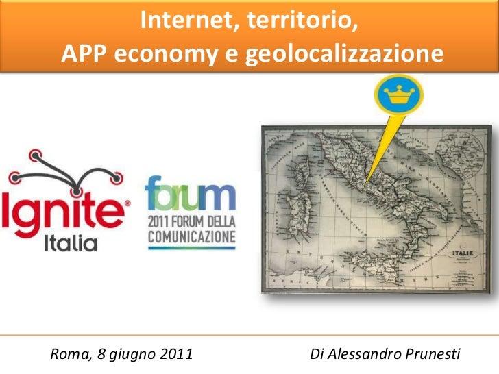 Internet, territorio, APP economy e geolocalizzazione<br />Di Alessandro Prunesti<br />Roma, 8 giugno 2011<br />