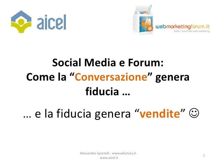 """Social Media e Forum: Come la """"Conversazione"""" genera            fiducia … … e la fiducia genera """"vendite""""             Ale..."""