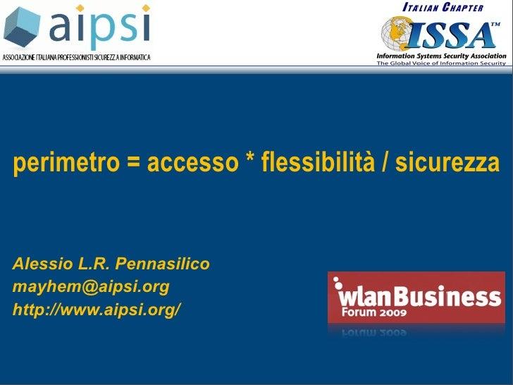 perimetro = accesso * flessibilità / sicurezza   Alessio L.R. Pennasilico mayhem@aipsi.org http://www.aipsi.org/