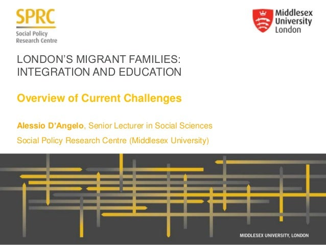 LONDON'S MIGRANT FAMILIES: INTEGRATION AND EDUCATION Overview of Current Challenges Alessio D'Angelo, Senior Lecturer in S...
