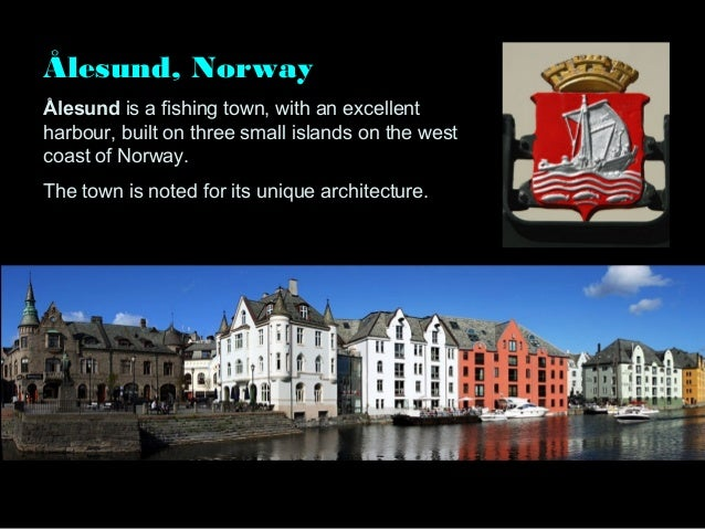 Ålesund, NorwayÅlesund is a fishing town, with an excellentharbour, built on three small islands on the westcoast of Norwa...