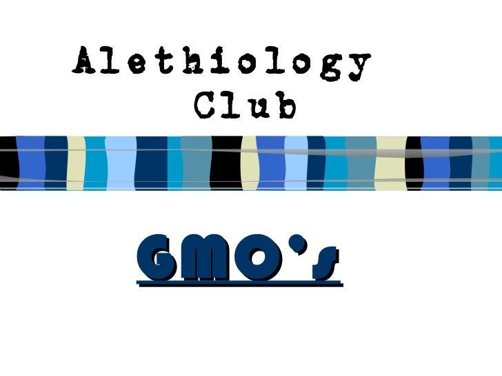 Alethiology club gmo