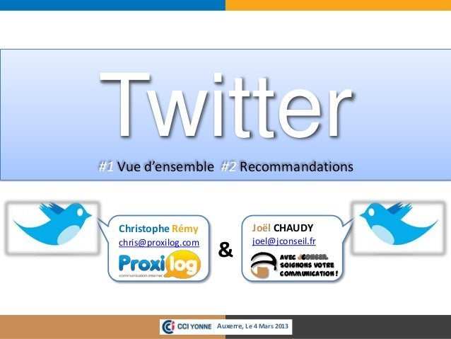 Twitter#1 Vue d'ensemble #2 Recommandations  Christophe Rémy                 Joël CHAUDY  chris@proxilog.com              ...
