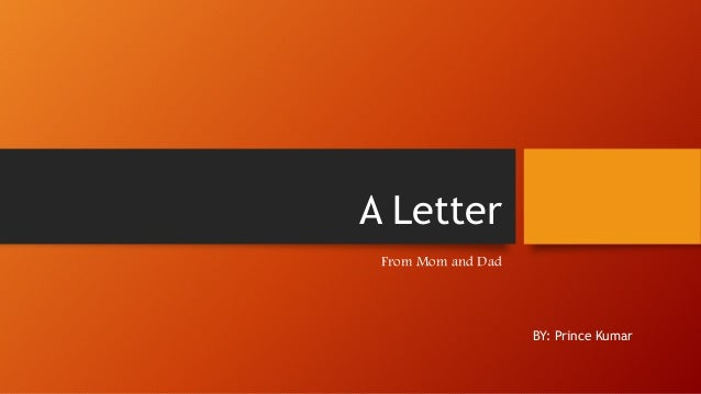 A Letter From Mom and Dad BY: Prince Kumar