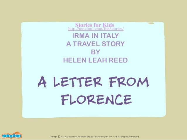 Stories for Kids  http://mocomi.com/fun/stories/  IRMA IN ITALY A TRAVEL STORY BY HELEN LEAH REED  A LETTER FROM FLORENCE ...
