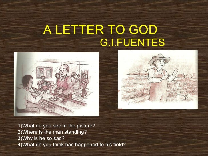A LETTER TO GOD    G.I.FUENTES 1)What do you see in the picture? 2)Where is the man standing?  3)Why is he so sad? 4)What ...