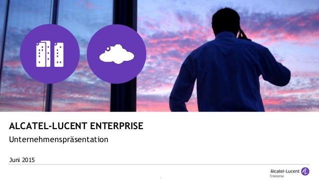 1 ALCATEL-LUCENT ENTERPRISE Speaker Name, DD Month YEAR Unternehmenspräsentation Juni 2015