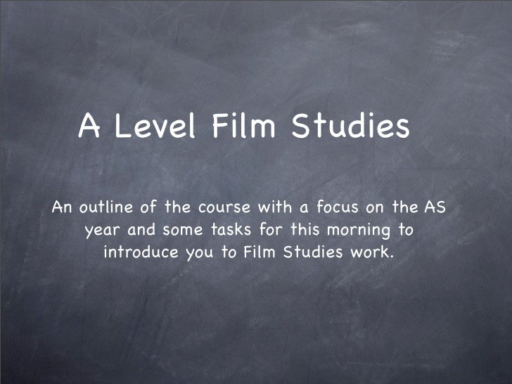A Level Film StudiesAn outline of the course with a focus on the AS    year and some tasks for this morning to      introd...