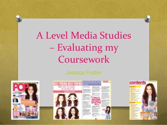 A Level Media Studies– Evaluating myCourseworkJessica Foster