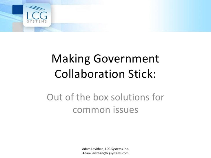 Making Government Collaboration Stick:<br />Out of the box solutions for common issues<br />