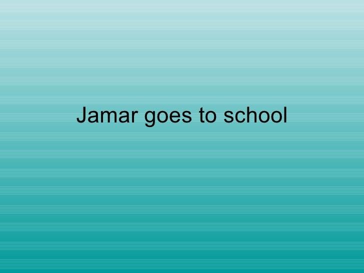 Jamar goes to school