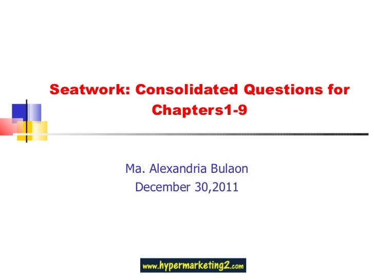 Seatwork: Consolidated Questions for Chapters1-9 Ma. Alexandria Bulaon December 30,2011