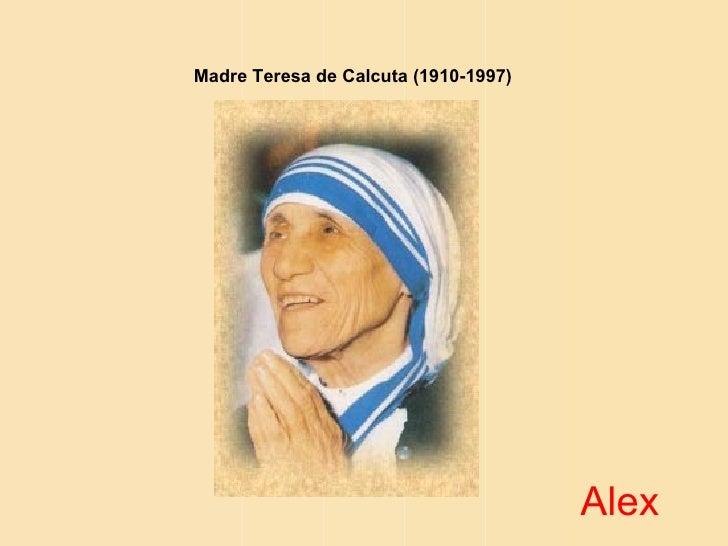 Madre Teresa de Calcuta (1910-1997)                                      Alex