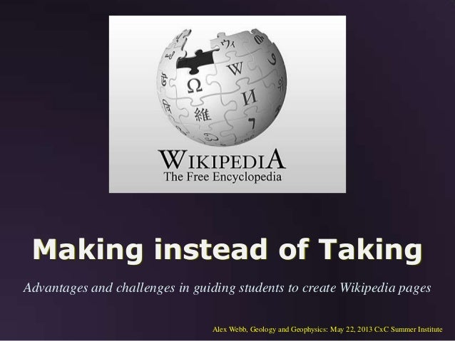 Making instead of TakingAdvantages and challenges in guiding students to create Wikipedia pagesAlex Webb, Geology and Geop...