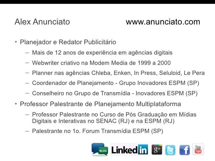Alex Anunciato                         www.anunciato.com• Planejador e Redator Publicitário   – Mais de 12 anos de experiê...