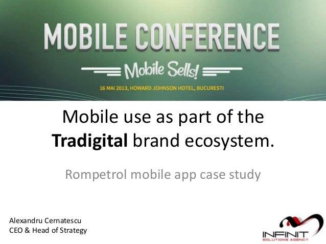 Mobile use as part of theTradigital brand ecosystem.Rompetrol mobile app case studyAlexandru CernatescuCEO & Head of Strat...