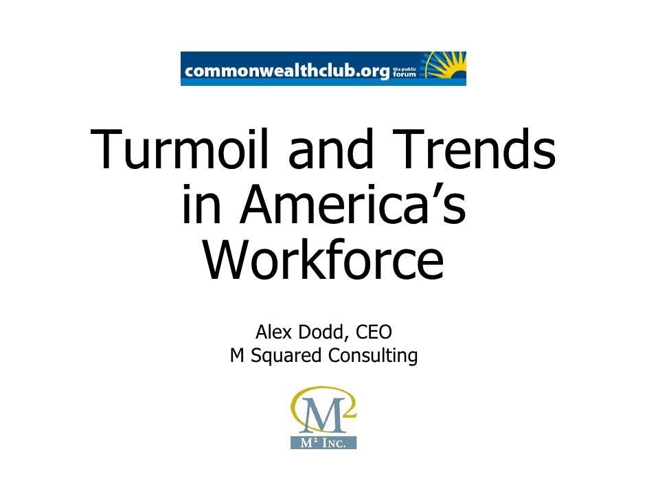 Turmoil and Trends    in America's     Workforce        Alex Dodd, CEO      M Squared Consulting