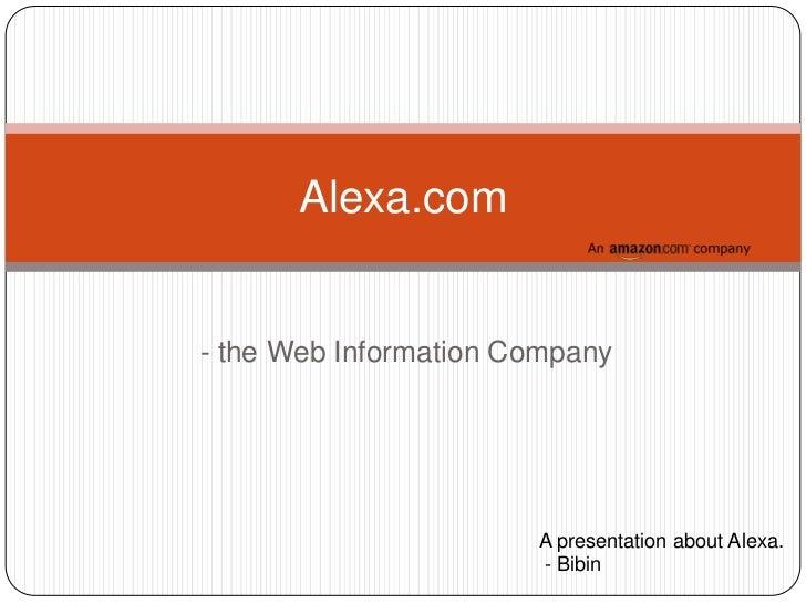 Alexa.com- the Web Information Company                       A presentation about Alexa.                       - Bibin