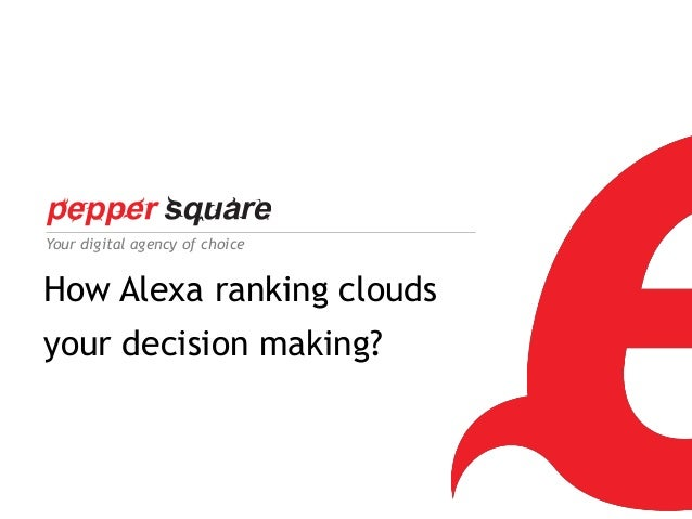 Your digital agency of choice  How Alexa ranking clouds your decision making?  1