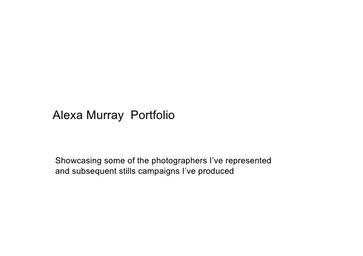 Alexa Murray Portfolio   Showcasing some of the photographers I've represented and subsequent stills campaigns I've produc...