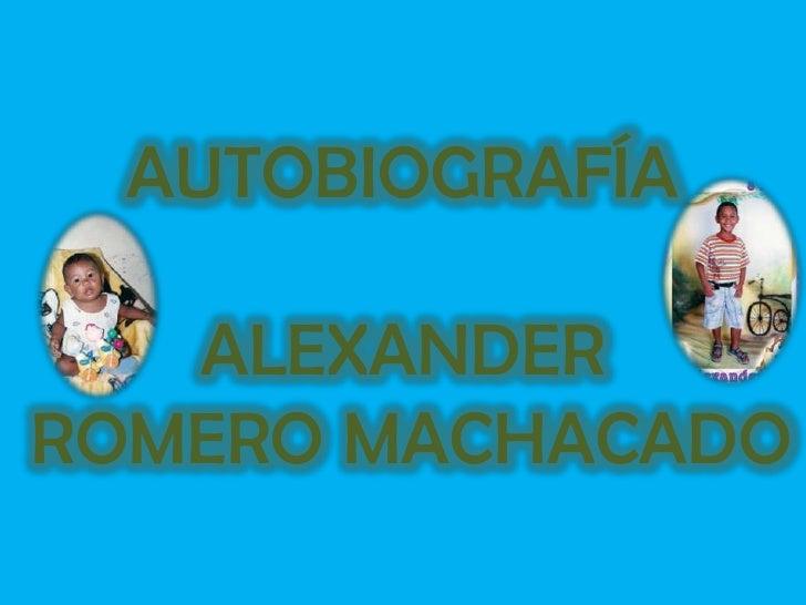 AUTOBIOGRAFÍAALEXANDER ROMERO MACHACADO<br />