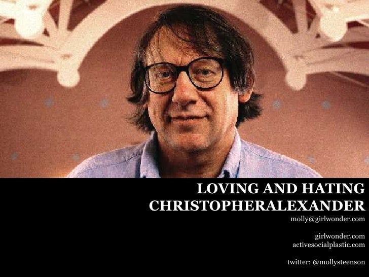 LOVING AND HATING CHRISTOPHERALEXANDER               molly@girlwonder.com                        girlwonder.com           ...