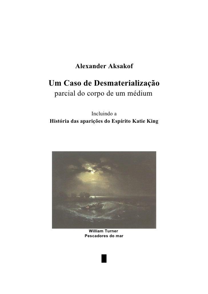 www.autoresespiritasclassicos.com              Alexander Aksakof   Um Caso de Desmaterialização    parcial do corpo de um ...