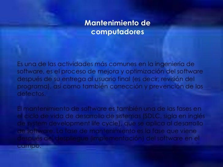Mantenimiento de                        computadoresEs una de las actividades más comunes en la ingeniería desoftware, es ...