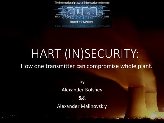 HART (IN)SECURITY: How one transmitter can compromise whole plant. by Alexander Bolshev && Alexander Malinovskiy