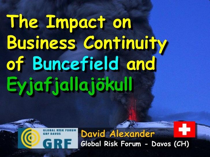 The Impact onBusiness Continuityof Buncefield andEyjafjallajökull        David Alexander        Global Risk Forum - Davos ...