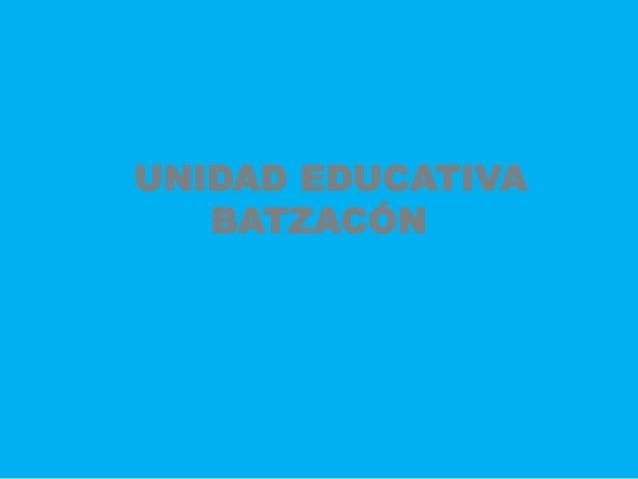 UNIDAD EDUCATIVA BATZACÓN