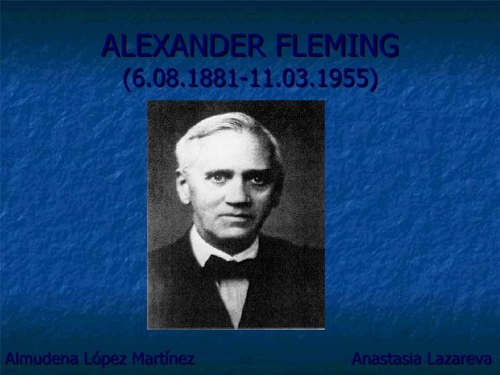 ALEXANDER FLEMING (6.08.1881-11.03.1955) <ul><li>Almudena López Martínez  Anastasia Lazareva </li></ul>