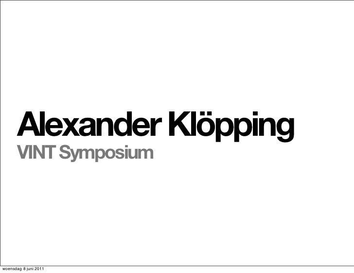 Alexander Klöpping      VINT Symposiumwoensdag 8 juni 2011