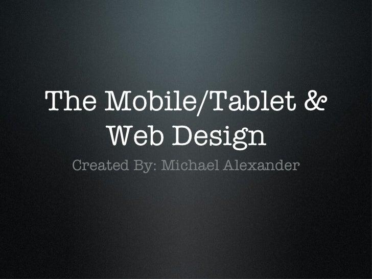 The Mobile/Tablet & Web Design <ul><li>Created By: Michael Alexander </li></ul>