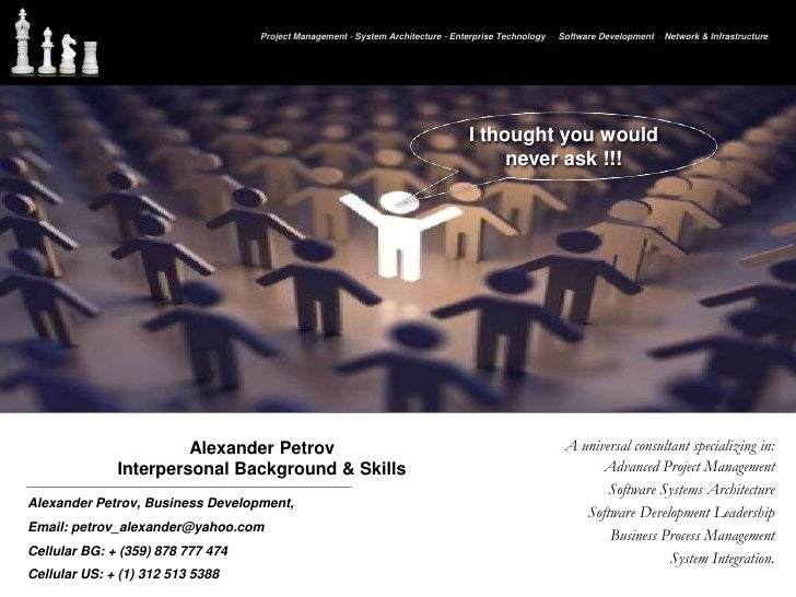 I thought you would never ask !!!<br />Alexander Petrov Interpersonal Background & Skills<br />Alexander Petrov, Business ...