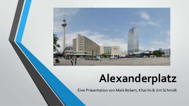 Alexanderplatz Eine Präsentation von Maik Bobert, KhaiVo & Jim Schmidt