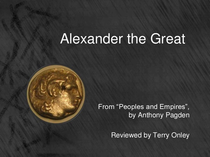 "Alexander the Great<br />From ""Peoples and Empires"",by Anthony Pagden<br />Reviewed by Terry Onley<br />"
