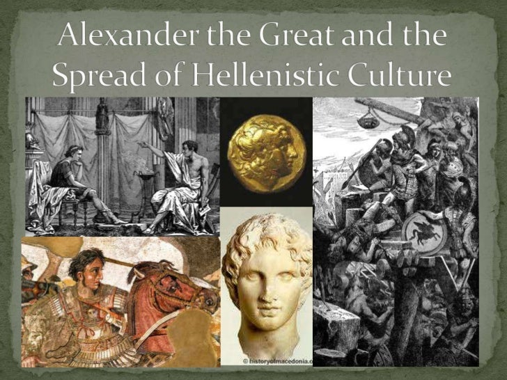 Alexander the Great and the Spread of Hellenistic Culture