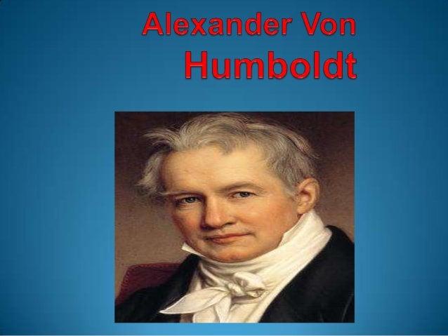 (Berlín,Alemania, 14 de septiembre de 1769-6 de mayo de1859),mejor conocido en español como a Alejandro de Humboldt. Fue n...