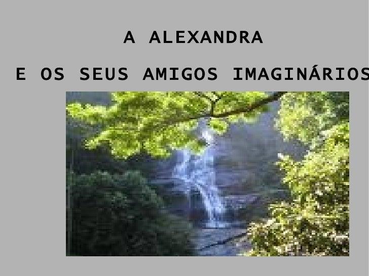 A ALEXANDRA E OS SEUS AMIGOS IMAGINÁRIOS